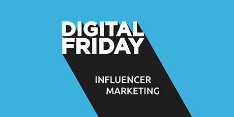 DIGITAL FRIDAY: Influencer Marketing biglietti