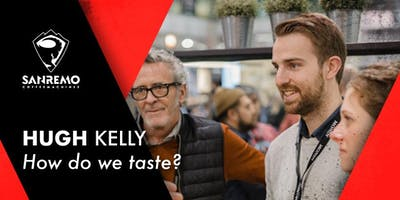 Hugh Kelly: How do we taste?