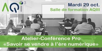 """Atelier - Conférence Pro """"Savoir se vendre à l'ère numérique"""""""