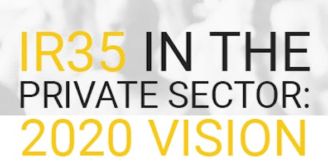 IR35 in the Private Sector: 2020 Vision - London tickets