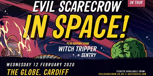 Evil Scarecrow plus Witch Tripper and Sentry (The Globe, Cardiff)