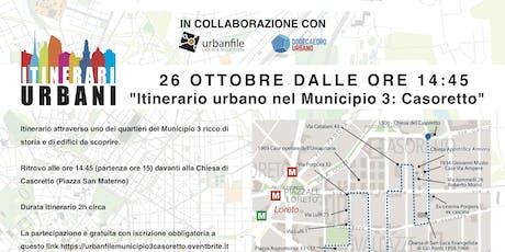 Itinerario Urbano nel Municipio 3 CASORETTO biglietti