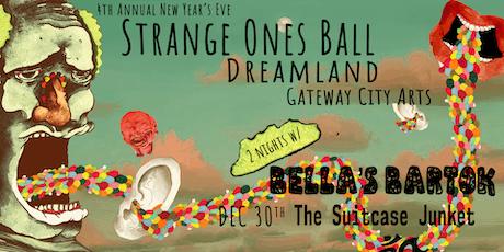 Bella's Bartok's Strange Ones Ball w/ Suitcase Junket at Gateway City Arts tickets