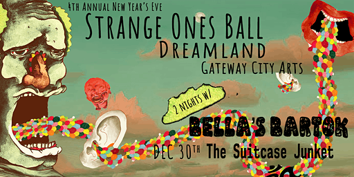 Bella's Bartok's Strange Ones Ball w/ Suitcase Junket at Gateway City Arts