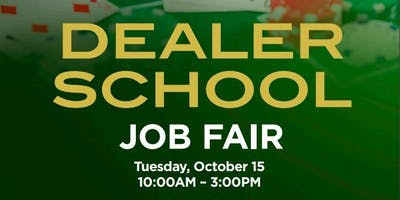 Dealer School Job Fair (Oct 15: 10am-3pm)