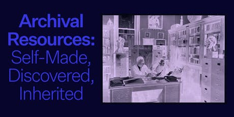 Archival Resources: Self-Made, Discovered, Inherited tickets