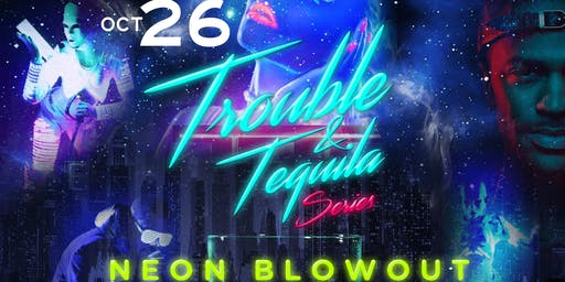 Trouble & Tequila Series: Neon BlowOut!