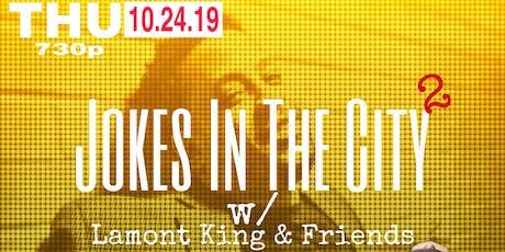 Jokes In The City w/ Lamont King & Friends tickets
