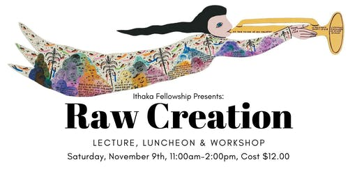 Ithaka Lecture & Workshop, Raw Creation