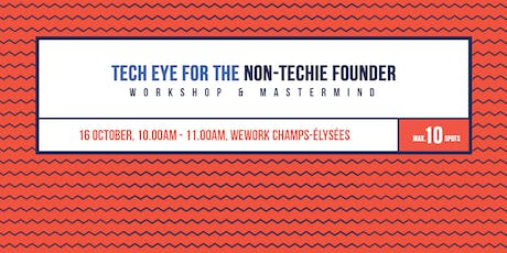 Tech Eye for the Non-Techie Founder (workshop & mastermind) tickets