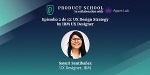 Episodio 2 de 12: User-Centered Design by IBM UX...