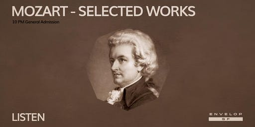 Mozart - Selected Works : LISTEN (10pm General Admission)