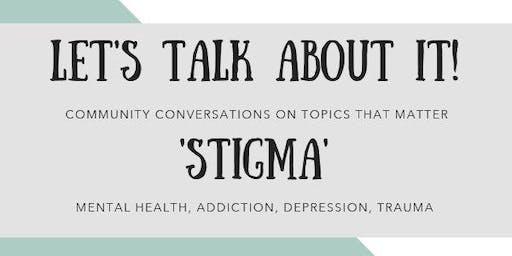Let's Talk About It : Stigma