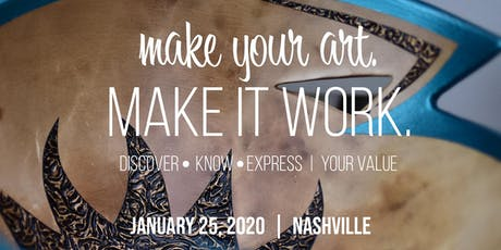 Make Your Art.  Make It Work.  Discover - Know - Express | Your Value tickets