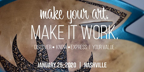 Make Your Art.  Make It Work.  Discover - Know - Express   Your Value tickets