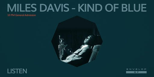 Miles Davis - Kind Of Blue : LISTEN (10pm General Admission)