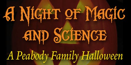 A Night of Magic & Science: A Peabody Family Halloween tickets