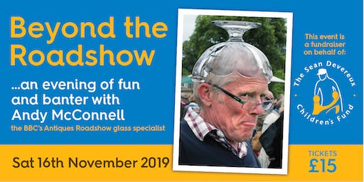 """BEYOND THE ROADSHOW"" WITH ANDY MCCONNELL FROM THE BBC'S ANTIQUE ROADSHOW"