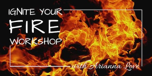 Ignite Your Fire Workshop