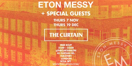 The Curtain x Eton Messy plus Special Guests (7th November & 19th December) tickets
