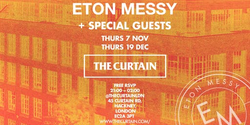 The Curtain x Eton Messy plus Special Guests (7th November & 19th December)
