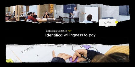 Innovation Workshop @MTY: Identifica Willingness to Pay entradas