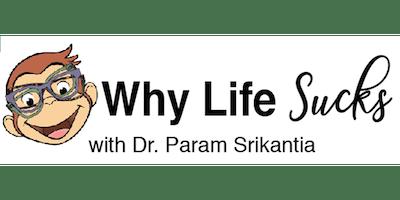 Why Life Sucks with Dr. Param Srikantia