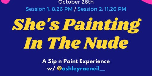 She's Painting In The Nude (A Sip n Paint Experience)