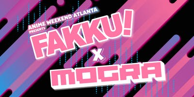 FAKKU X MOGRA  Free 18+ Dance Party  @ Anime Weekend Atlanta