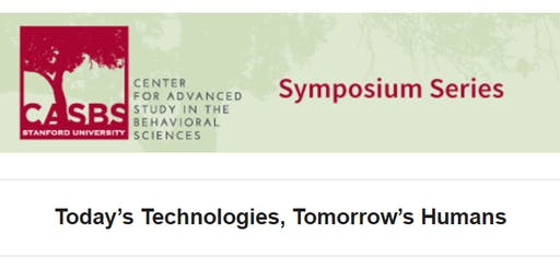 "CASBS Symposium: ""Today's Technologies, Tomorrow's Humans"""