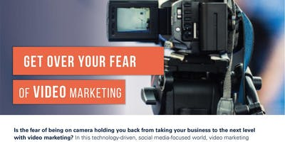 Video Marketing - Get Over Your Fear