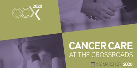 CCX 2020: Cancer Care at the Crossroads Summit tickets