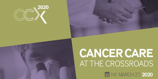 CCX 2020: Cancer Care at the Crossroads Summit