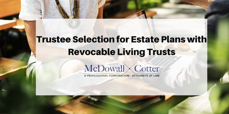 Trustee Selection for Estate Plans with Revocable Living Trusts - Q&A - McDowall Cotter San Mateo 11/8/19 8:00am tickets