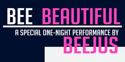 Bee Beautiful: a special one night performance by Beejus