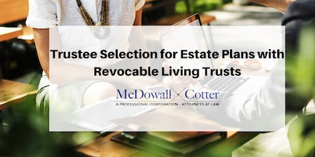 Trustee Selection for Estate Plans with Revocable Living Trusts - Q&A - McDowall Cotter Mountain View 11/12/19 8:30am tickets