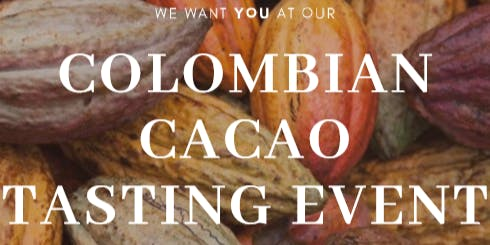 Colombian Cacao  Tasting Event