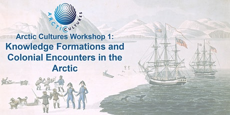 AC Workshop 1: Knowledge Formations and Colonial Encounters in the Arctic tickets