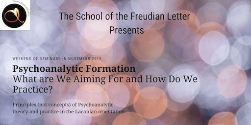 Psychoanalytic Formation – What are We Aiming For and How Do We Practice?