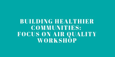 Building Healthier  Communties Together: Focus on Air Quality tickets