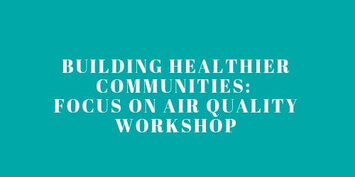 Building Healthier  Communties Together: Focus on Air Quality