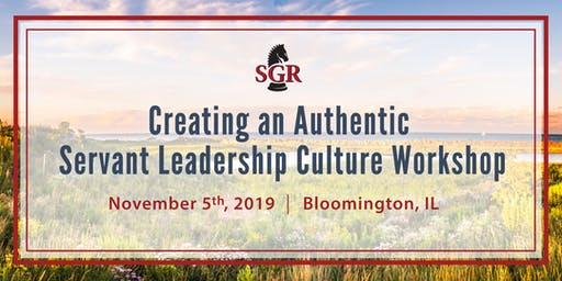 Creating an Authentic Servant Leadership Culture Workshop - Bloomington, IL