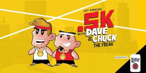 Dave & Chuck the Freak's .5k