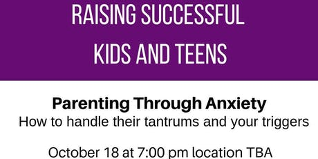 Parenting Through Anxiety: How to handle their tantrums and your triggers tickets