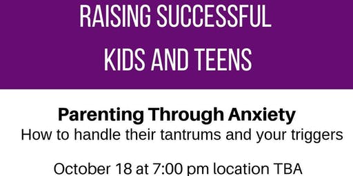 Parenting Through Anxiety: How to handle their tantrums and your triggers