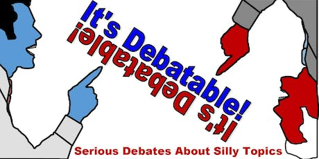 It's Debatable! a comedy debate show tickets
