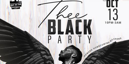 THEE BLACK PARTY WITH DAY IN THE DISTRICT! Howard Homecoming Weekend