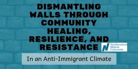 Dismantling Walls Through Community Healing, Resilience, and Resistance