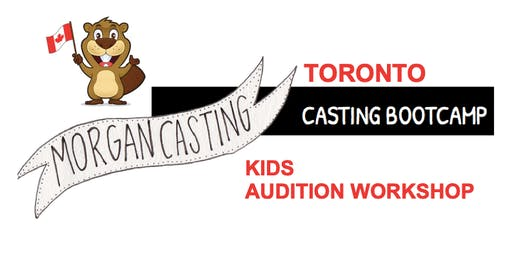 Morgan Casting| Kids Audition Workshop | Toronto | 10 ACTORS ONLY!