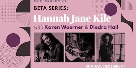 Beta Series: Hannah Jane Kile | Karen Woerner | Deidra Hall tickets